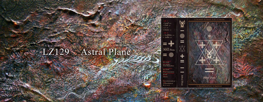 LZ129 – Astral Plane September 1st, 2014.  100 limited cassettes release