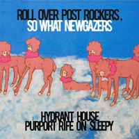 hydrant house purport rife on sleepy / roll over post rockers , so what newgazers