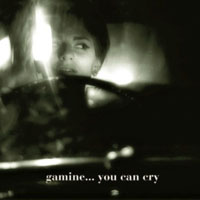 Gamine / You Can Cry (& Other Lullabies)